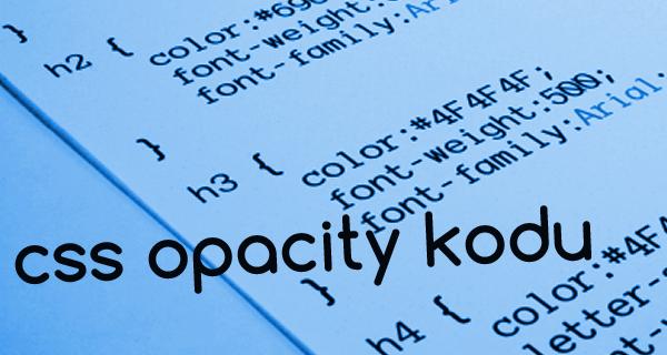 Tüm Tarayıcılarda CSS Opacity Kodu